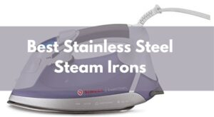 Best Stainless Steel Steam Irons