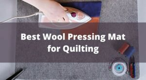 Best Wool Pressing Mat for Quilting