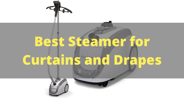 Best Steamer for Curtains and Drapes